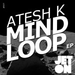 JET077 Atesh K - Mind Loop EP [Jeton Records]